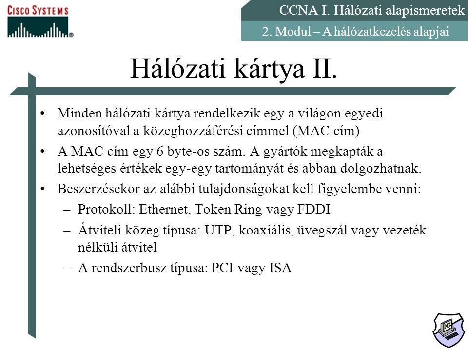 CCNA I. Hálózati alapismeretek 2. Modul – A hálózatkezelés alapjai Hálózati kártya II. Minden hálózati kártya rendelkezik egy a világon egyedi azonosí
