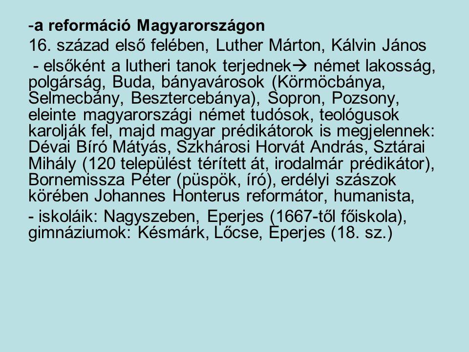 -a reformáció Magyarországon 16. század első felében, Luther Márton, Kálvin János - elsőként a lutheri tanok terjednek  német lakosság, polgárság, Bu
