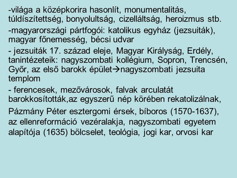 - világa a középkorira hasonlít, monumentalitás, túldíszítettség, bonyolultság, cizelláltság, heroizmus stb. -magyarországi pártfogói: katolikus egyhá