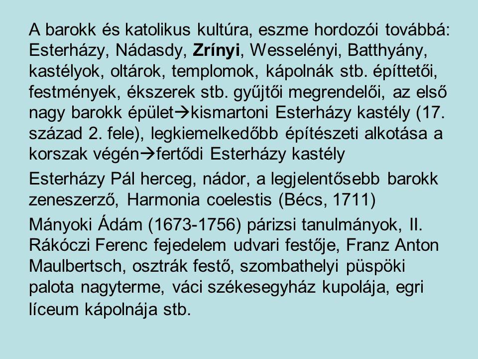 A barokk és katolikus kultúra, eszme hordozói továbbá: Esterházy, Nádasdy, Zrínyi, Wesselényi, Batthyány, kastélyok, oltárok, templomok, kápolnák stb.