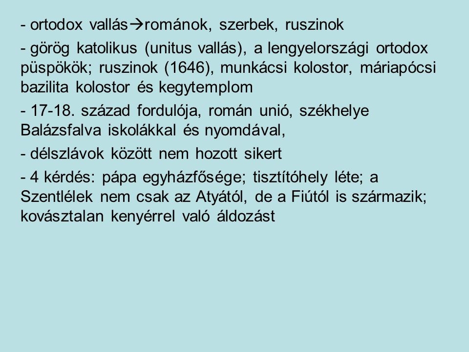- ortodox vallás  románok, szerbek, ruszinok - görög katolikus (unitus vallás), a lengyelországi ortodox püspökök; ruszinok (1646), munkácsi kolostor