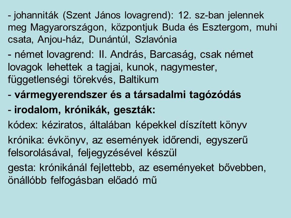 - johanniták (Szent János lovagrend): 12. sz-ban jelennek meg Magyarországon, központjuk Buda és Esztergom, muhi csata, Anjou-ház, Dunántúl, Szlavónia
