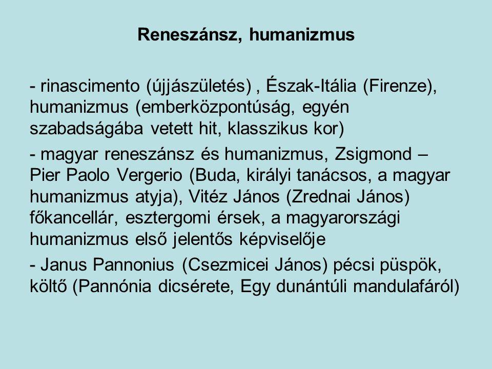 Reneszánsz, humanizmus - rinascimento (újjászületés), Észak-Itália (Firenze), humanizmus (emberközpontúság, egyén szabadságába vetett hit, klasszikus