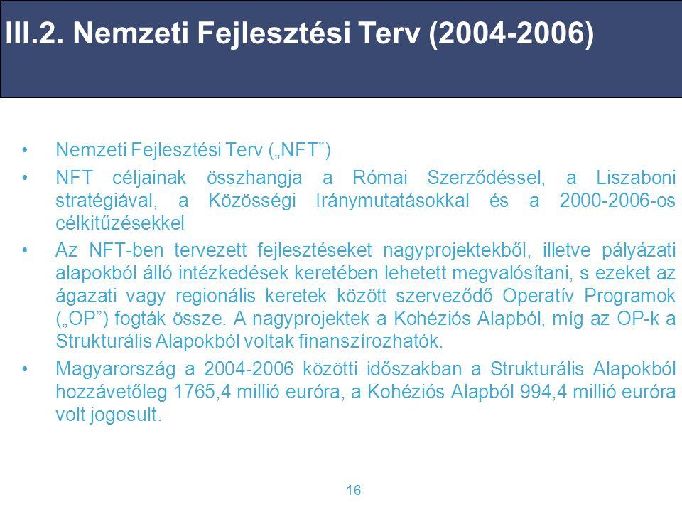 """16 Nemzeti Fejlesztési Terv (""""NFT ) NFT céljainak összhangja a Római Szerződéssel, a Liszaboni stratégiával, a Közösségi Iránymutatásokkal és a 2000-2006-os célkitűzésekkel Az NFT-ben tervezett fejlesztéseket nagyprojektekből, illetve pályázati alapokból álló intézkedések keretében lehetett megvalósítani, s ezeket az ágazati vagy regionális keretek között szerveződő Operatív Programok (""""OP ) fogták össze."""