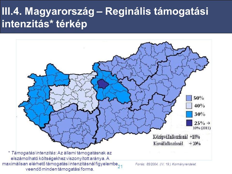 21 III.4.Magyarország – Reginális támogatási intenzitás* térkép Forrás: 85/2004.