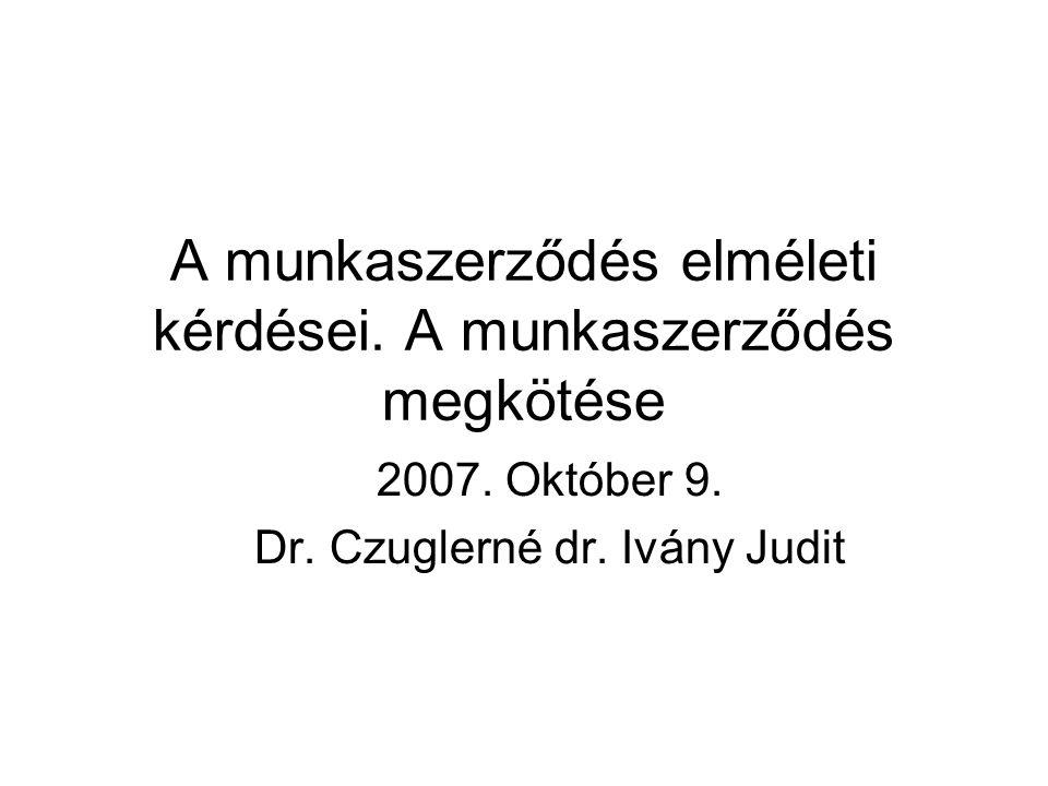 A munkaszerződés elméleti kérdései. A munkaszerződés megkötése 2007. Október 9. Dr. Czuglerné dr. Ivány Judit