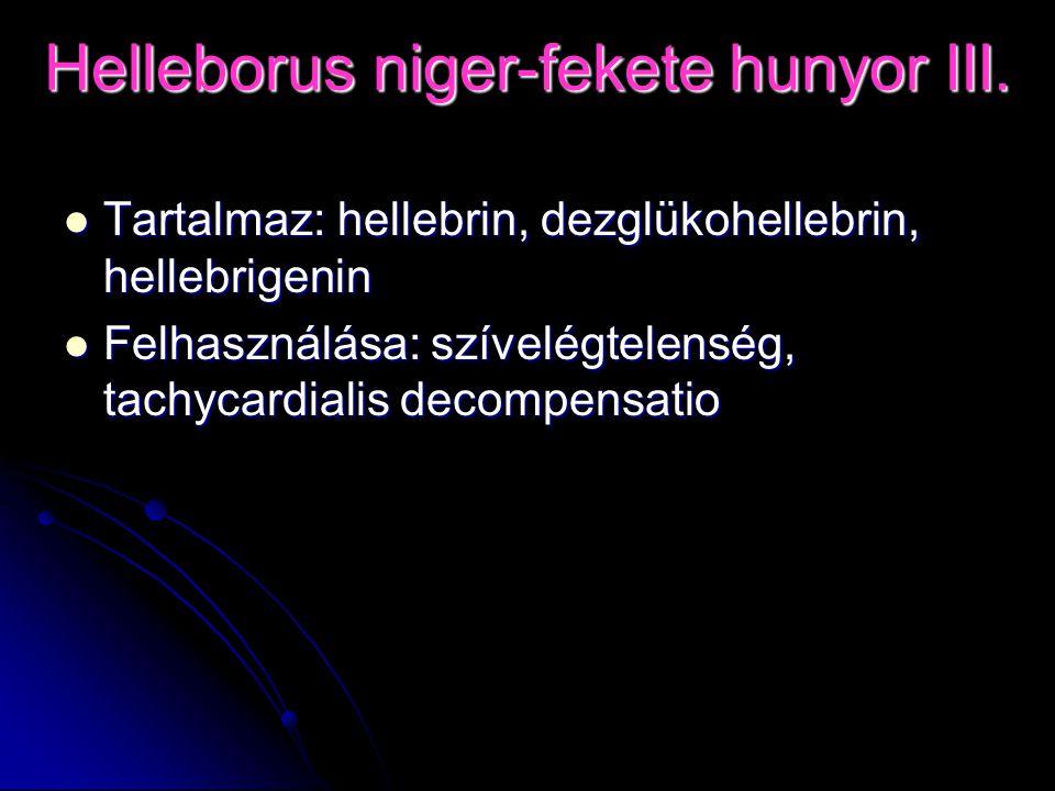 Tartalmaz: hellebrin, dezglükohellebrin, hellebrigenin Tartalmaz: hellebrin, dezglükohellebrin, hellebrigenin Felhasználása: szívelégtelenség, tachyca