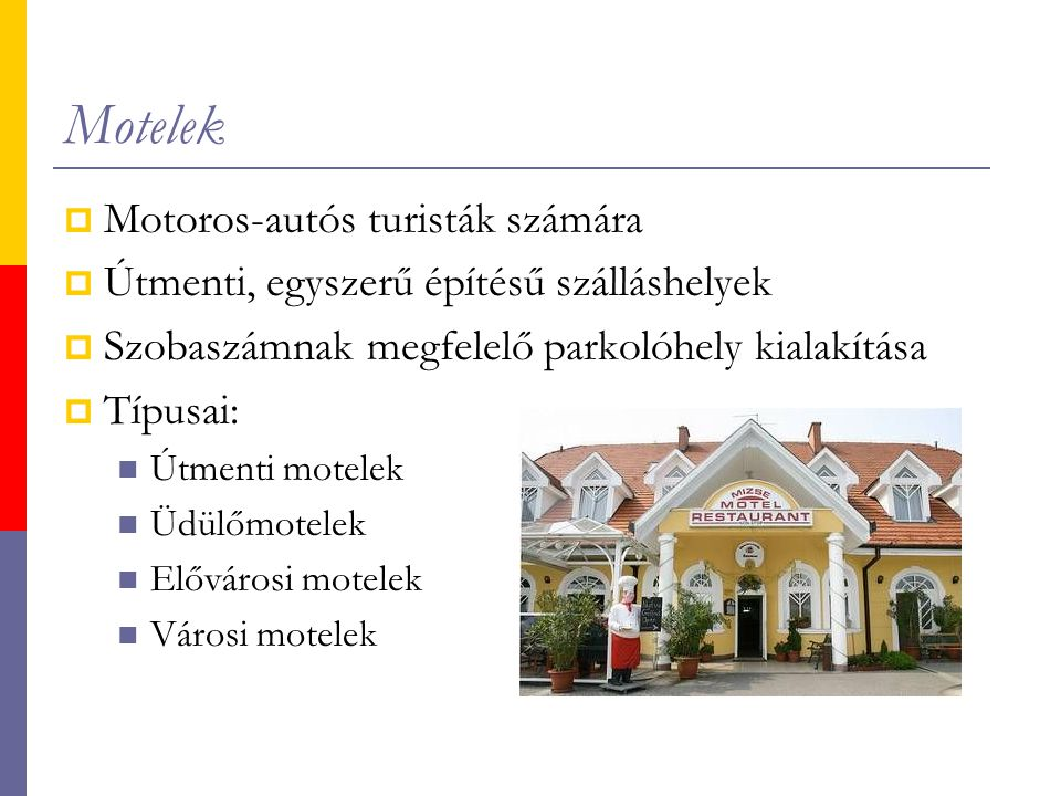 Motelek  Motoros-autós turisták számára  Útmenti, egyszerű építésű szálláshelyek  Szobaszámnak megfelelő parkolóhely kialakítása  Típusai: Útmenti motelek Üdülőmotelek Elővárosi motelek Városi motelek