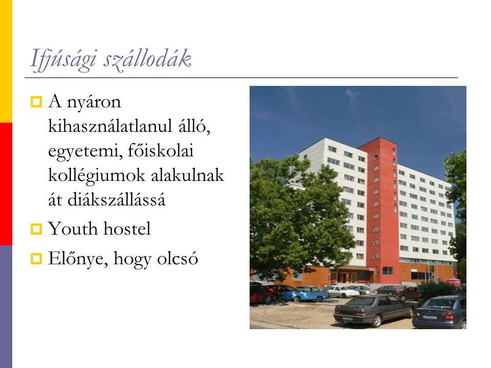 Ifjúsági szállodák  A nyáron kihasználatlanul álló, egyetemi, főiskolai kollégiumok alakulnak át diákszállássá  Youth hostel  Előnye, hogy olcsó