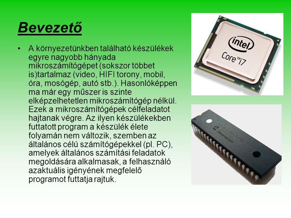 Bevezető A környezetünkben található készülékek egyre nagyobb hányada mikroszámítógépet (sokszor többet is)tartalmaz (video, HIFI torony, mobil, óra,