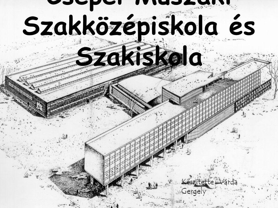 Csepel Műszaki Szakközépiskola és Szakiskola Készítette : Várda Gergely