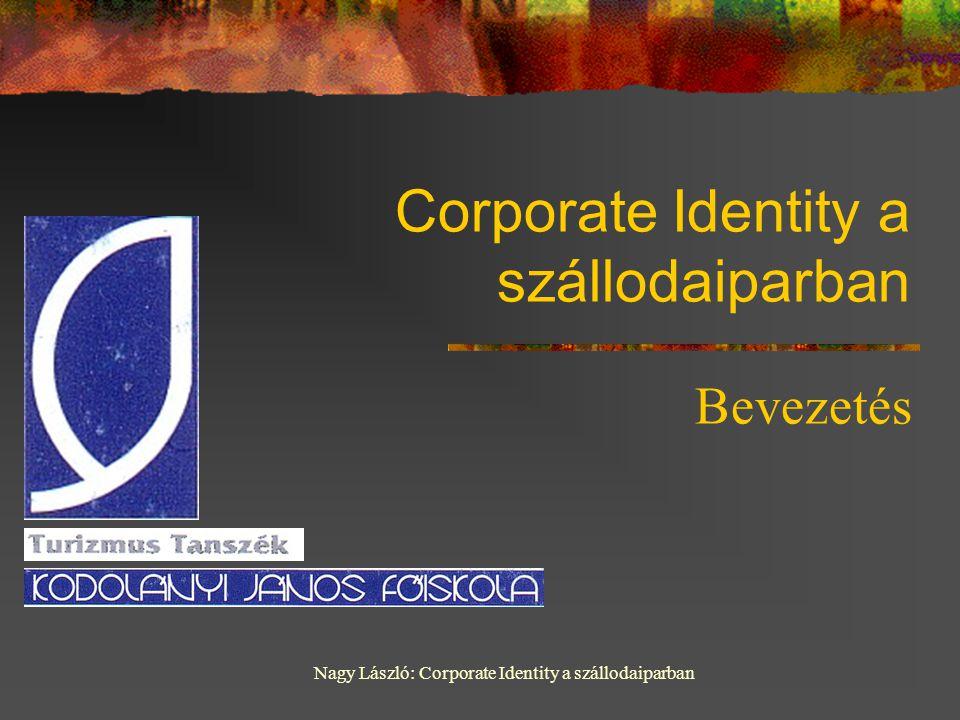 Nagy László: Corporate Identity a szállodaiparban Corporate Identity a szállodaiparban Bevezetés