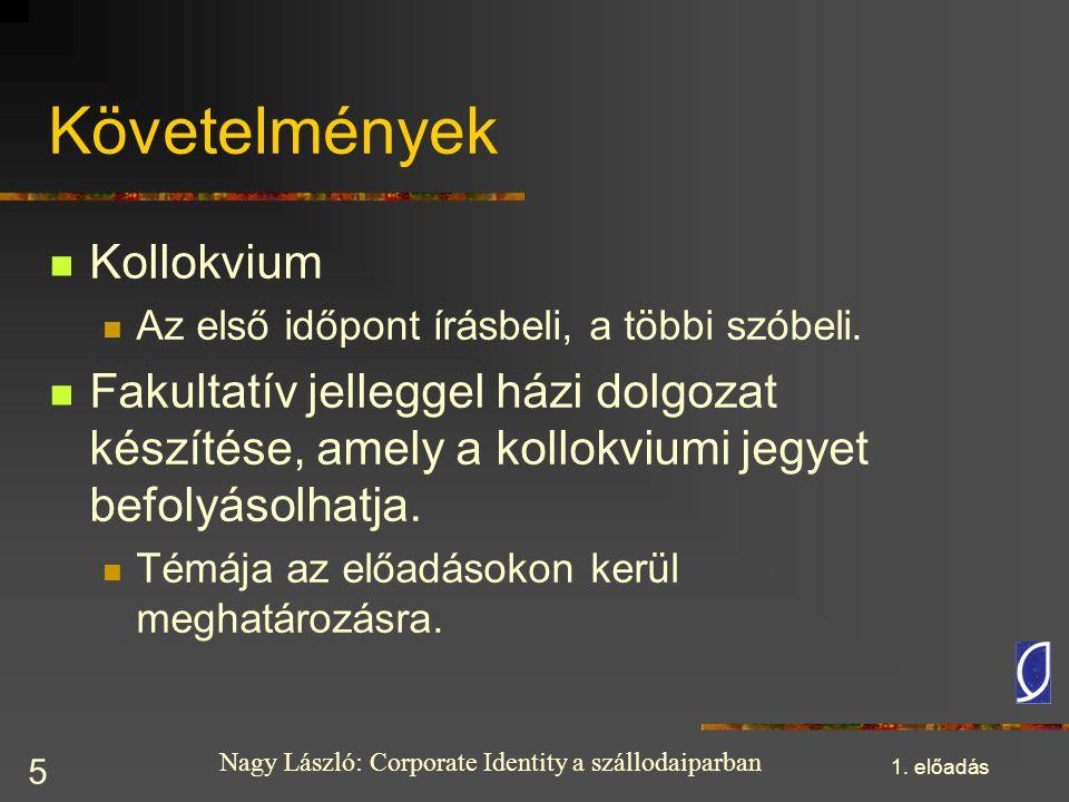 Nagy László: Corporate Identity a szállodaiparban 1. előadás 5 Követelmények Kollokvium Az első időpont írásbeli, a többi szóbeli. Fakultatív jellegge