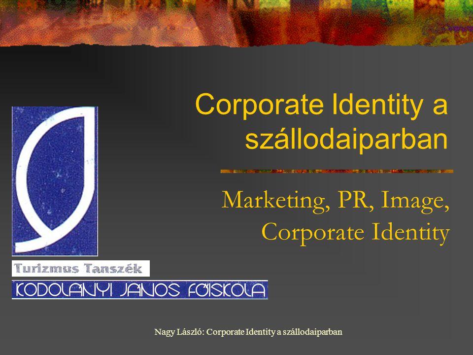 Nagy László: Corporate Identity a szállodaiparban Corporate Identity a szállodaiparban Marketing, PR, Image, Corporate Identity