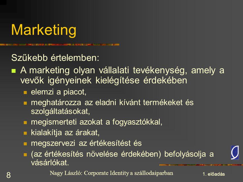 Nagy László: Corporate Identity a szállodaiparban 1. előadás 8 Marketing Szűkebb értelemben: A marketing olyan vállalati tevékenység, amely a vevők ig