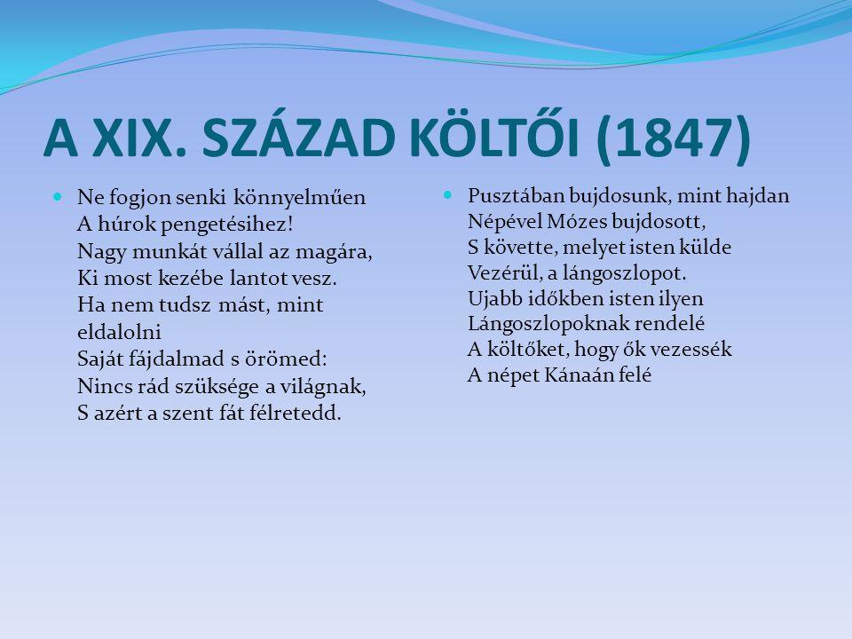A XIX.SZÁZAD KÖLTŐI (1847) Ne fogjon senki könnyelműen A húrok pengetésihez.