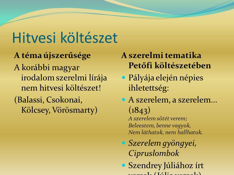 Hitvesi költészet A téma újszerűsége A korábbi magyar irodalom szerelmi lírája nem hitvesi költészet.