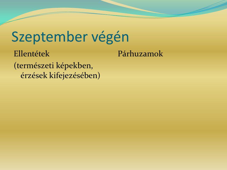 Szeptember végén Ellentétek (természeti képekben, érzések kifejezésében) Párhuzamok