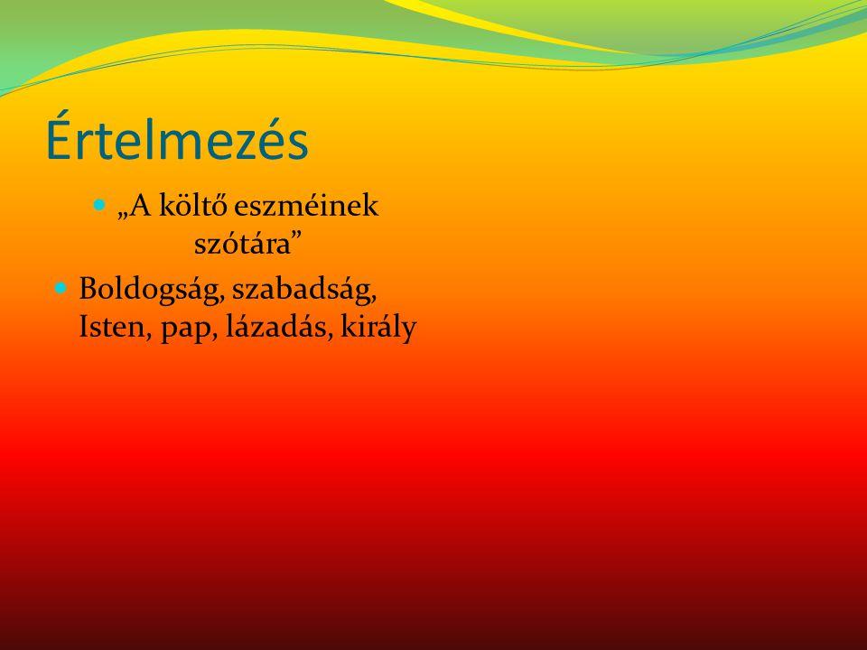 """Értelmezés """"A költő eszméinek szótára Boldogság, szabadság, Isten, pap, lázadás, király"""
