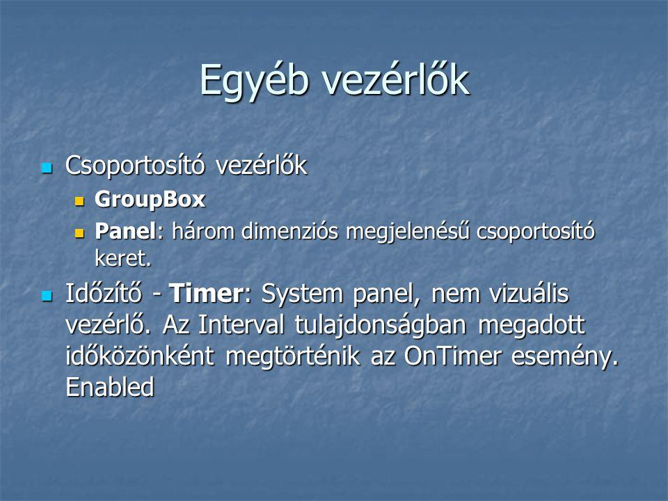 Egyéb vezérlők Csoportosító vezérlők Csoportosító vezérlők GroupBox GroupBox Panel: három dimenziós megjelenésű csoportosító keret. Panel: három dimen