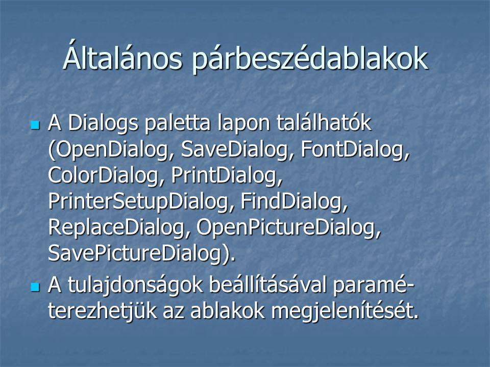 Általános párbeszédablakok A Dialogs paletta lapon találhatók (OpenDialog, SaveDialog, FontDialog, ColorDialog, PrintDialog, PrinterSetupDialog, FindDialog, ReplaceDialog, OpenPictureDialog, SavePictureDialog).
