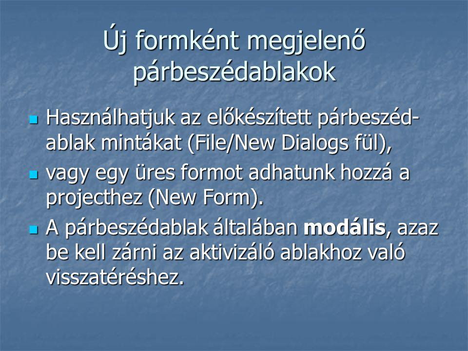 Új formként megjelenő párbeszédablakok Használhatjuk az előkészített párbeszéd- ablak mintákat (File/New Dialogs fül), Használhatjuk az előkészített párbeszéd- ablak mintákat (File/New Dialogs fül), vagy egy üres formot adhatunk hozzá a projecthez (New Form).