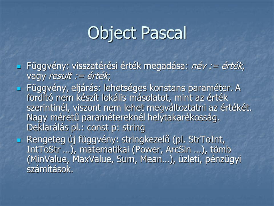 Object Pascal Függvény: visszatérési érték megadása: név := érték, vagy result := érték; Függvény: visszatérési érték megadása: név := érték, vagy res