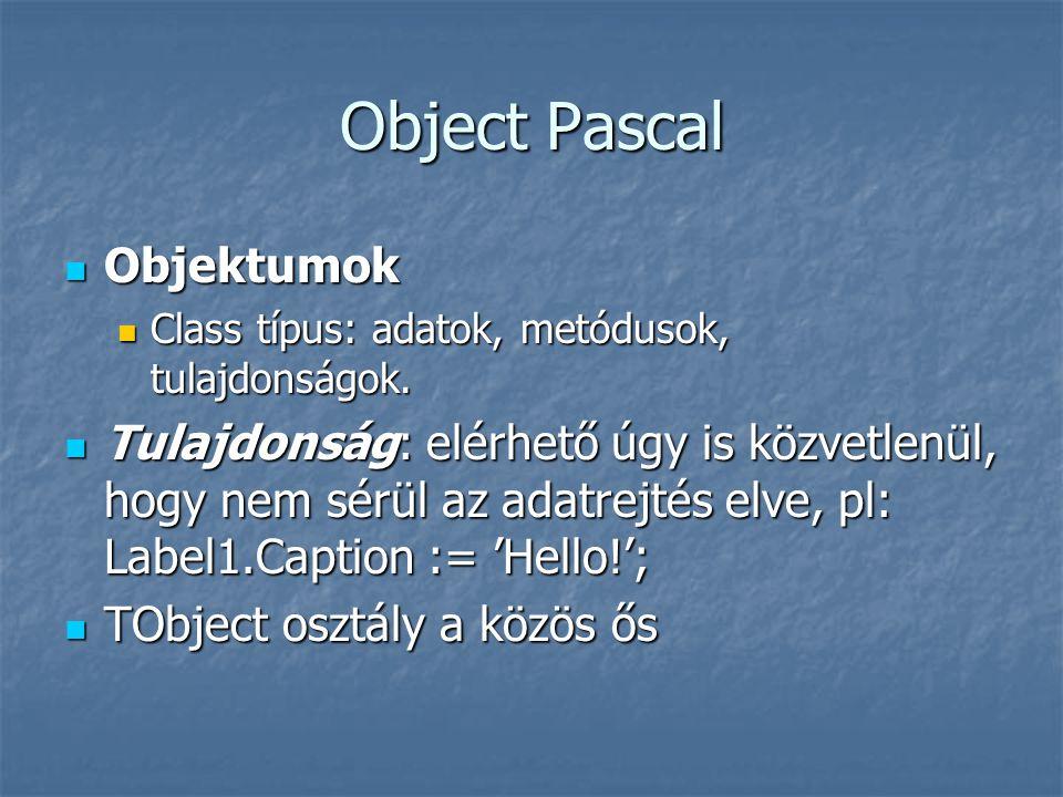 Object Pascal Objektumok Objektumok Class típus: adatok, metódusok, tulajdonságok. Class típus: adatok, metódusok, tulajdonságok. Tulajdonság: elérhet