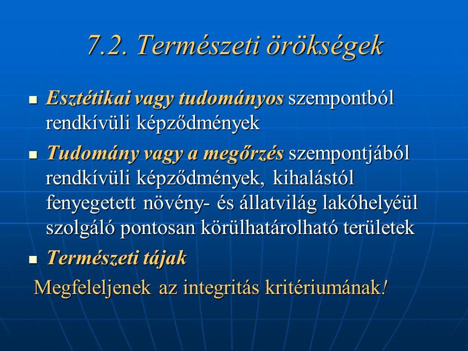 7.2. Természeti örökségek Esztétikai vagy tudományos szempontból rendkívüli képződmények Esztétikai vagy tudományos szempontból rendkívüli képződménye