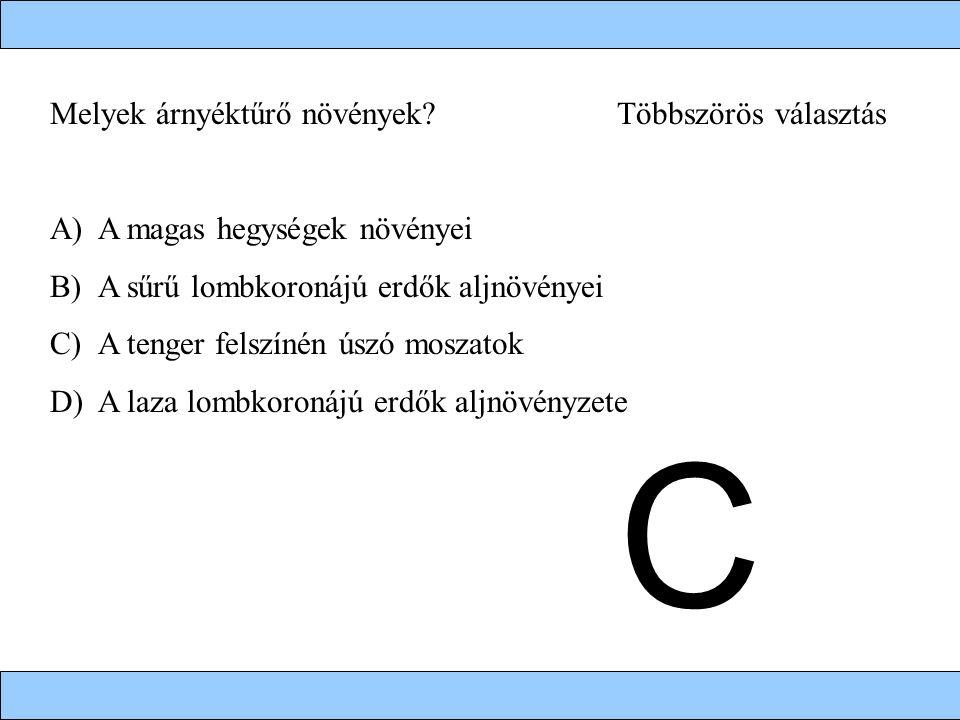 Melyek árnyéktűrő növények? Többszörös választás A)A magas hegységek növényei B)A sűrű lombkoronájú erdők aljnövényei C)A tenger felszínén úszó moszat