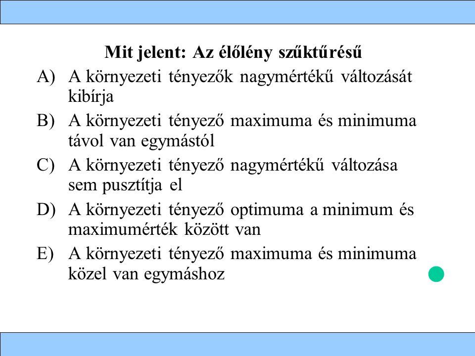 Mit jelent: Az élőlény szűktűrésű A)A környezeti tényezők nagymértékű változását kibírja B)A környezeti tényező maximuma és minimuma távol van egymást