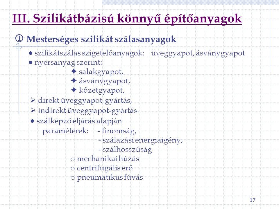 17 III. Szilikátbázisú könnyű építőanyagok  Mesterséges szilikát szálasanyagok ● szilikátszálas szigetelőanyagok: üveggyapot, ásványgyapot ● nyersany
