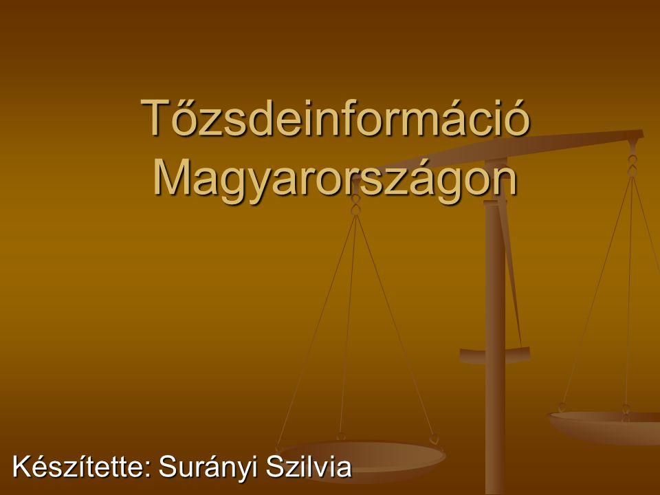 Tőzsdeinformáció Magyarországon Készítette: Surányi Szilvia