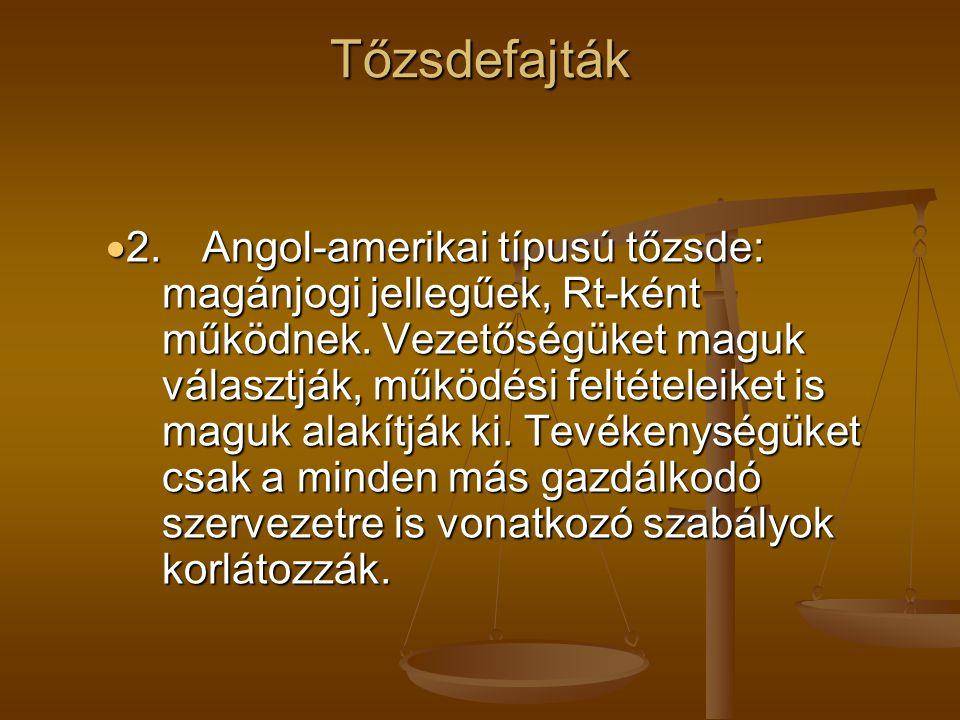 Tőzsdefajták  2.Angol-amerikai típusú tőzsde: magánjogi jellegűek, Rt-ként működnek.