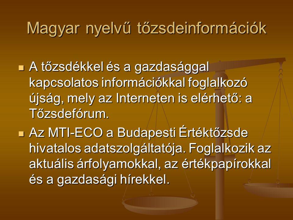 Magyar nyelvű tőzsdeinformációk A tőzsdékkel és a gazdasággal kapcsolatos információkkal foglalkozó újság, mely az Interneten is elérhető: a Tőzsdefórum.