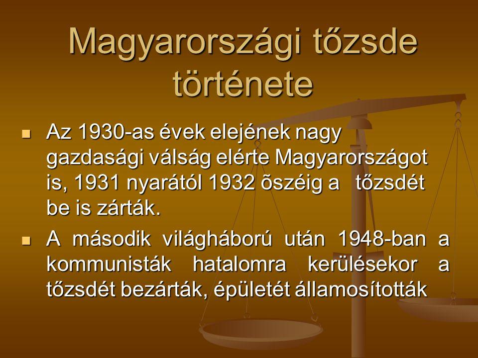 Magyarországi tőzsde története Az 1930-as évek elejének nagy gazdasági válság elérte Magyarországot is, 1931 nyarától 1932 õszéig a tőzsdét be is zárták.