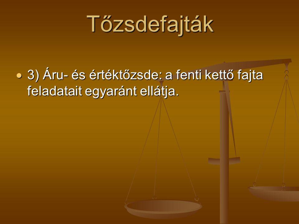 Tőzsdefajták  3) Áru- és értéktőzsde: a fenti kettő fajta feladatait egyaránt ellátja.