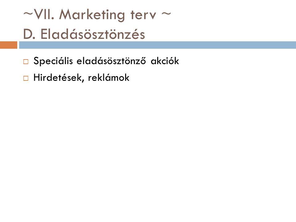 ~VII. Marketing terv ~ D. Eladásösztönzés  Speciális eladásösztönző akciók  Hirdetések, reklámok