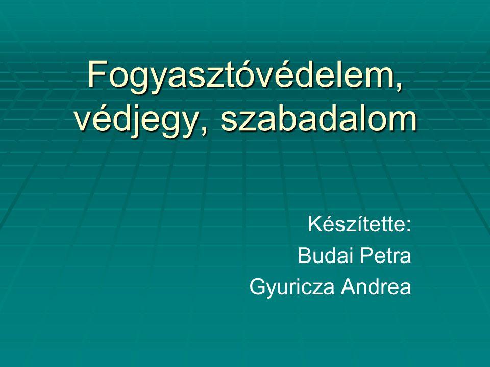 Fogyasztóvédelem, védjegy, szabadalom Készítette: Budai Petra Gyuricza Andrea