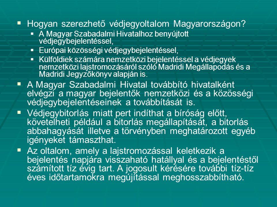   Hogyan szerezhető védjegyoltalom Magyarországon?   A Magyar Szabadalmi Hivatalhoz benyújtott védjegybejelentéssel,   Európai közösségi védjegy
