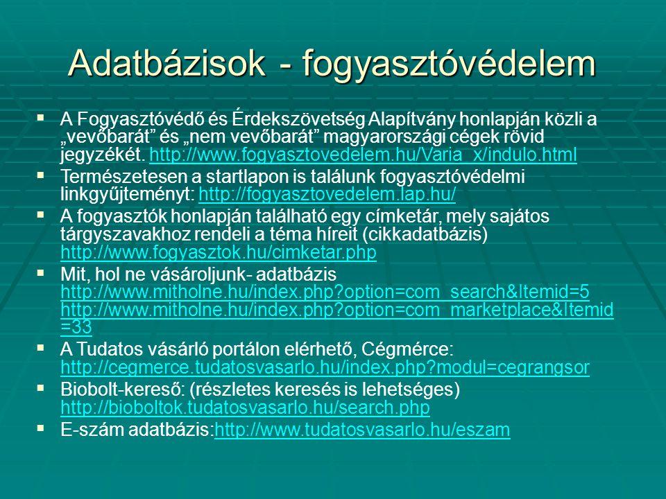 """Adatbázisok - fogyasztóvédelem  A Fogyasztóvédő és Érdekszövetség Alapítvány honlapján közli a """"vevőbarát"""" és """"nem vevőbarát"""" magyarországi cégek röv"""