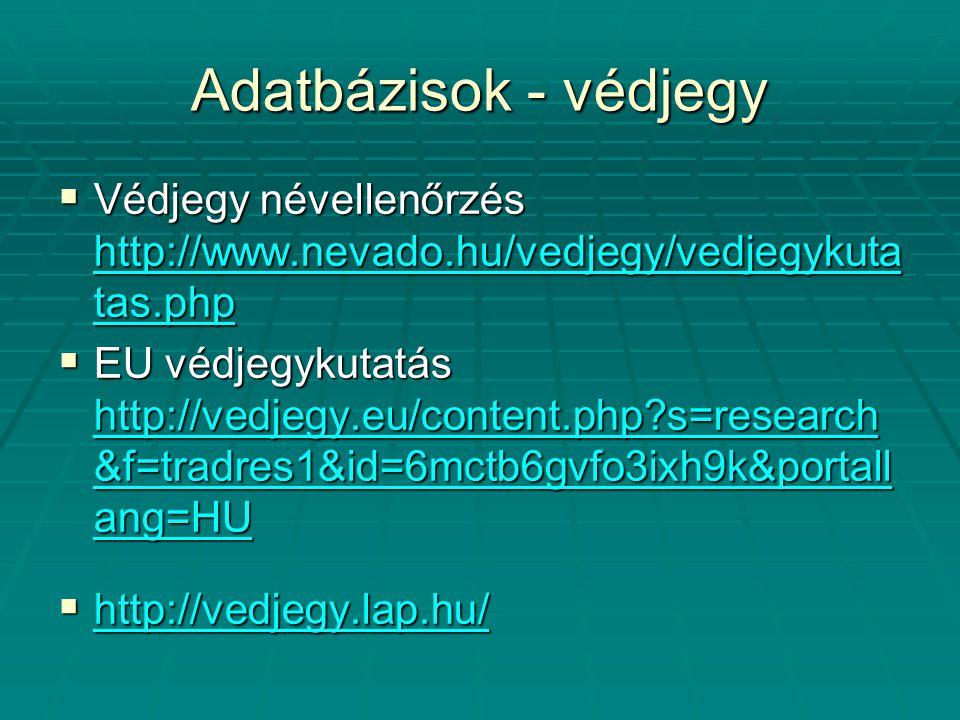 Adatbázisok - védjegy  Védjegy névellenőrzés http://www.nevado.hu/vedjegy/vedjegykuta tas.php http://www.nevado.hu/vedjegy/vedjegykuta tas.php http:/