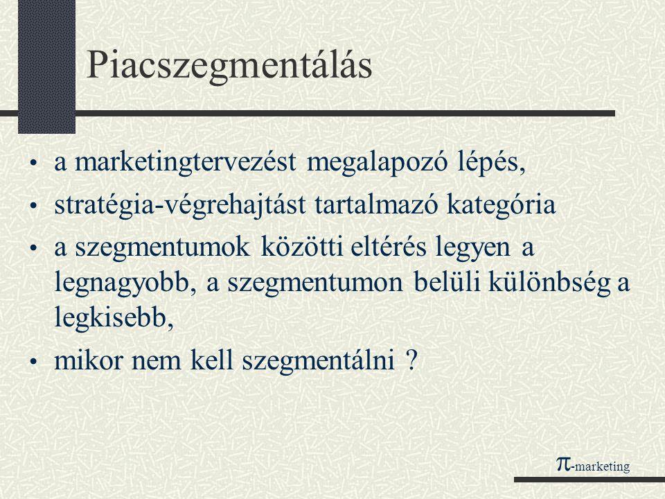 Piacszegmentálás A piac egyedi keresleti sajátosságokat mutató csoportjait szegmentumnak, a piac megismerését célzó és azt homogén - a marketingakciók