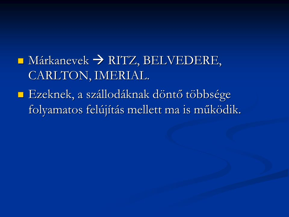 Márkanevek  RITZ, BELVEDERE, CARLTON, IMERIAL.Márkanevek  RITZ, BELVEDERE, CARLTON, IMERIAL.
