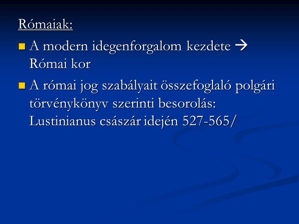 Rómaiak: A modern idegenforgalom kezdete  Római kor A modern idegenforgalom kezdete  Római kor A római jog szabályait összefoglaló polgári törvénykönyv szerinti besorolás: Lustinianus császár idején 527-565/ A római jog szabályait összefoglaló polgári törvénykönyv szerinti besorolás: Lustinianus császár idején 527-565/