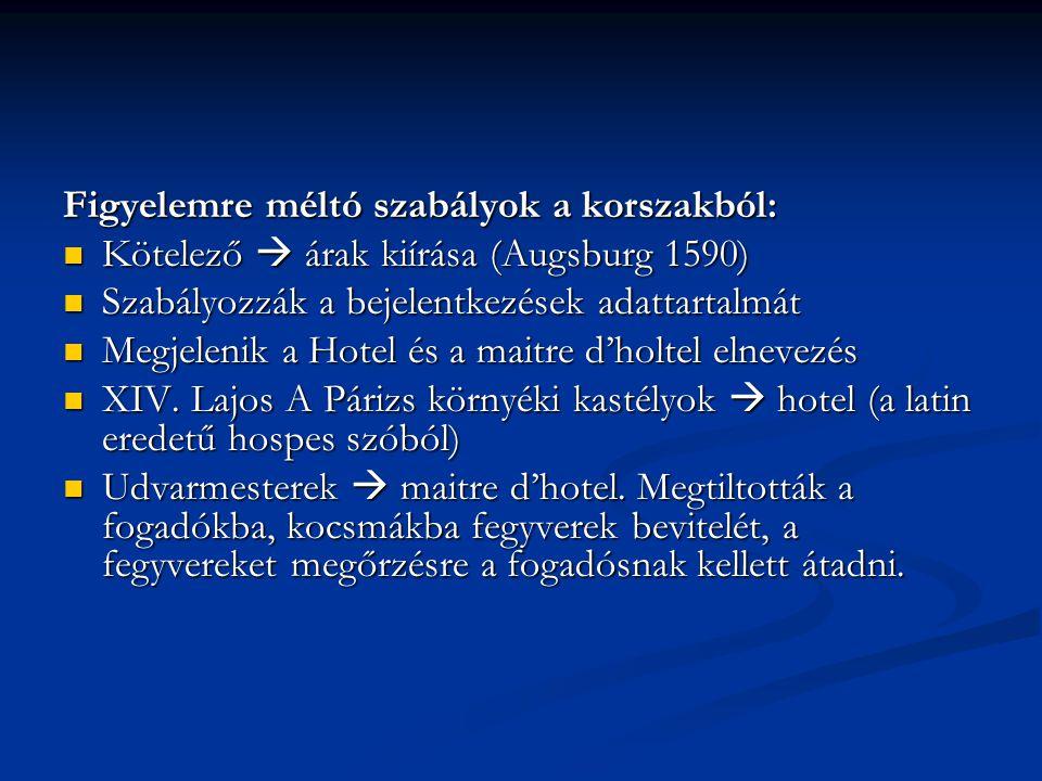Figyelemre méltó szabályok a korszakból: Kötelező  árak kiírása (Augsburg 1590) Kötelező  árak kiírása (Augsburg 1590) Szabályozzák a bejelentkezések adattartalmát Szabályozzák a bejelentkezések adattartalmát Megjelenik a Hotel és a maitre d'holtel elnevezés Megjelenik a Hotel és a maitre d'holtel elnevezés XIV.