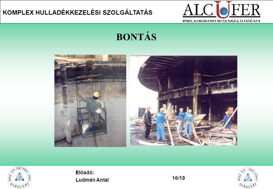 16/19 KOMPLEX HULLADÉKKEZELÉSI SZOLGÁLTATÁS Előadó: Ludmán Antal BONTÁS