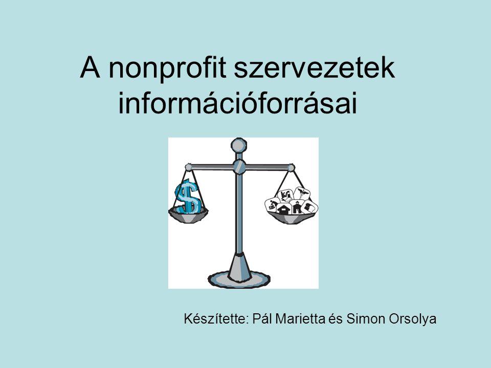 A nonprofit szervezetek információforrásai Készítette: Pál Marietta és Simon Orsolya