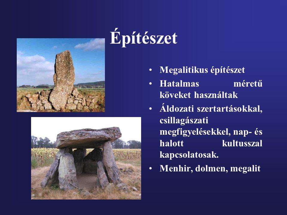 Építészet Megalitikus építészet Hatalmas méretű köveket használtak Áldozati szertartásokkal, csillagászati megfigyelésekkel, nap- és halott kultusszal