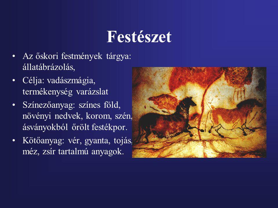 Festészet Az őskori festmények tárgya: állatábrázolás, Célja: vadászmágia, termékenység varázslat Színezőanyag: színes föld, növényi nedvek, korom, sz